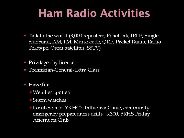 Ham Radio Activities § Talk to the world (8, 000 repeaters, Echo. Link, IRLP,