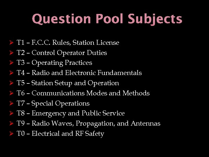 Question Pool Subjects Ø T 1 – F. C. C. Rules, Station License Ø