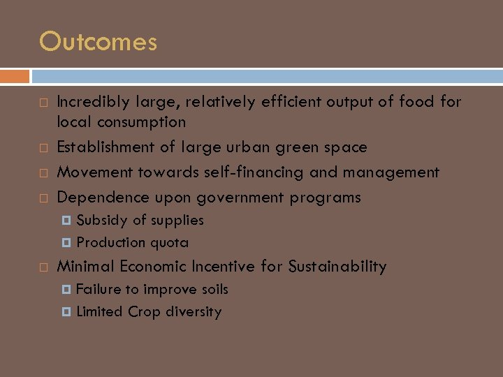 Outcomes Incredibly large, relatively efficient output of food for local consumption Establishment of large