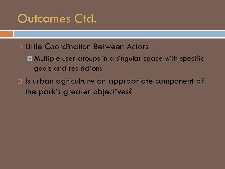 Outcomes Ctd. Little Coordination Between Actors Multiple user-groups in a singular space with specific