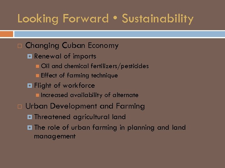 Looking Forward • Sustainability Changing Cuban Economy Renewal of imports Oil and chemical fertilizers/pesticides