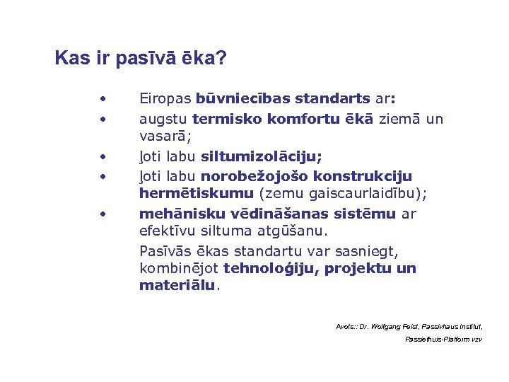 Kas ir pasīvā ēka? • • • Eiropas būvniecības standarts ar: augstu termisko komfortu