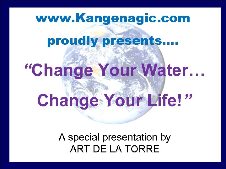"""www. Kangenagic. com proudly presents…. """"Change Your Water… CC Change Your Life!"""" A special"""