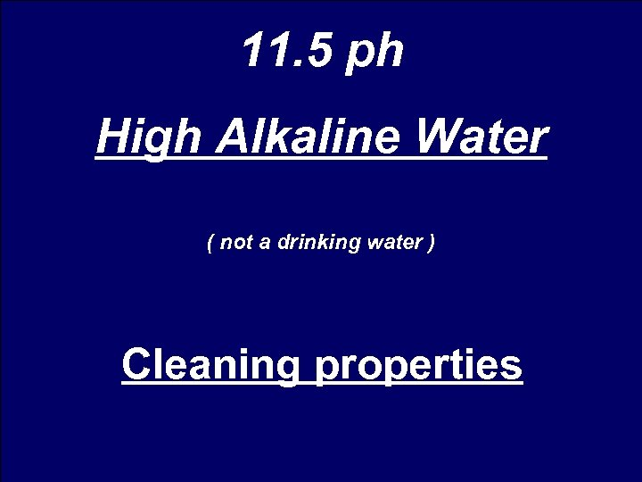11. 5 ph High Alkaline Water ( not a drinking water ) Cleaning properties