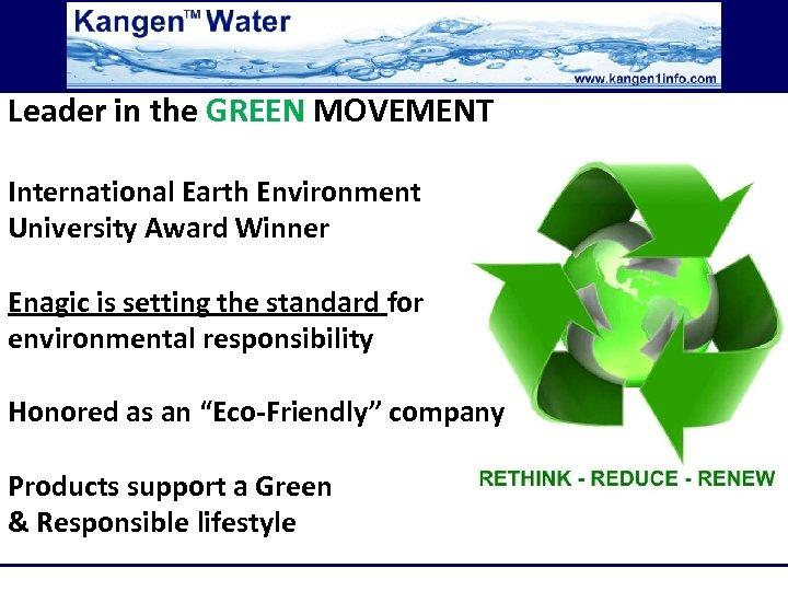 Leader in the GREEN MOVEMENT International Earth Environment University Award Winner Enagic is setting