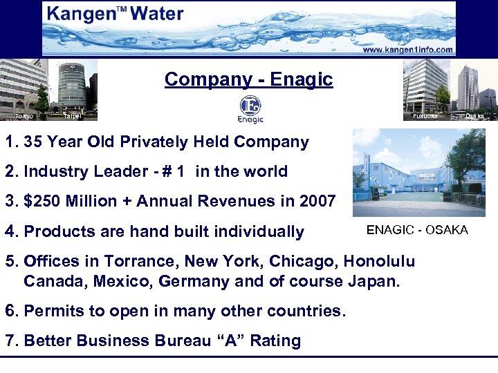 Company - Enagic Tokyo Taipei Fukuoka Osaka 1. 35 Year Old Privately Held Company
