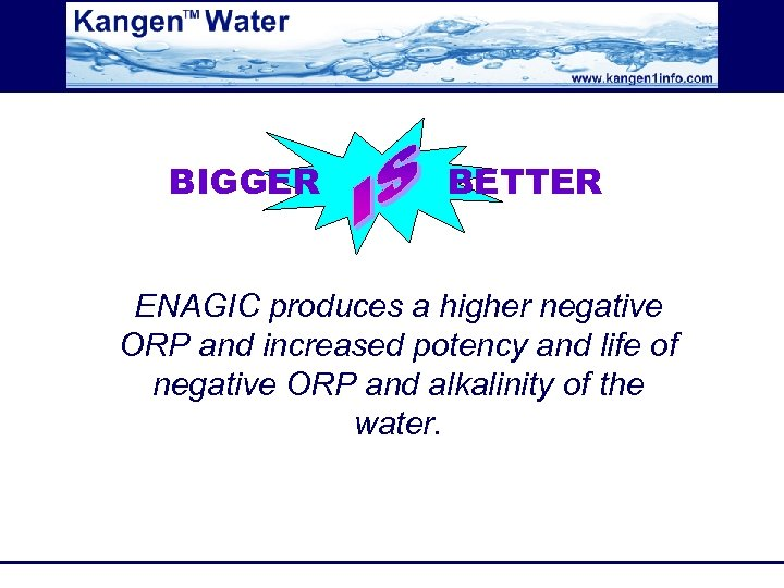 BIGGER BETTER ENAGIC produces a higher negative ORP and increased potency and life of