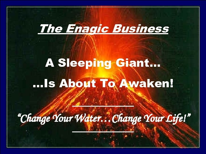 """The Enagic Business A Sleeping Giant… …Is About To Awaken! """"Change Your Water…Change Your"""
