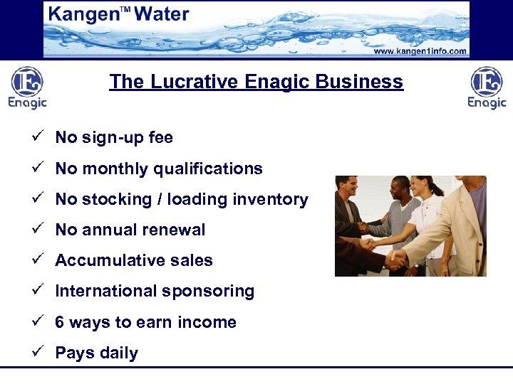 The Lucrative Enagic Business ü No sign-up fee ü No monthly qualifications ü No