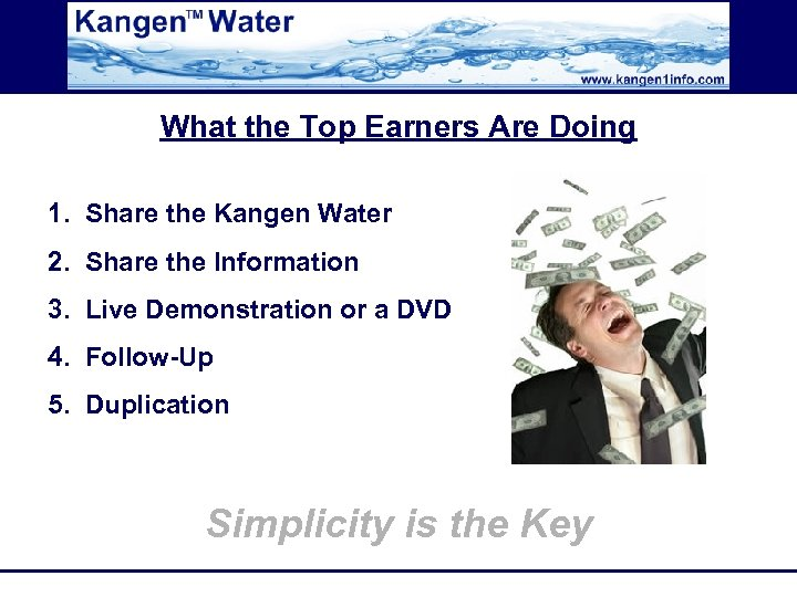 What the Top Earners Are Doing 1. Share the Kangen Water 2. Share the