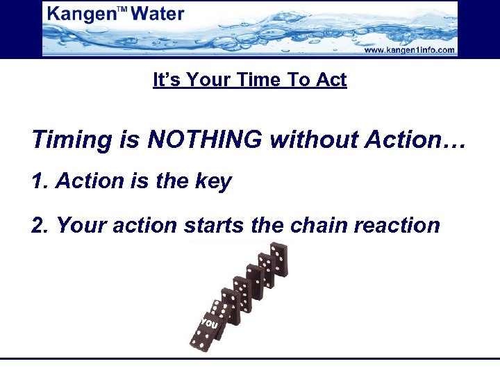 It's Your Time To Act Timing is NOTHING without Action… 1. Action is the