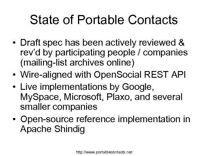 State of Portable Contacts • Draft spec has been actively reviewed & rev'd by