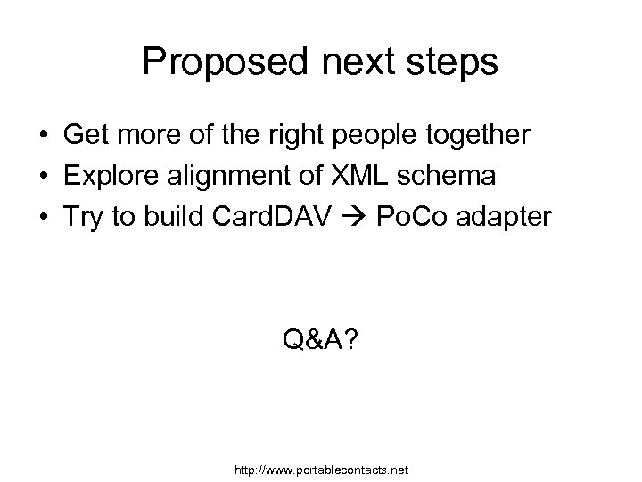 Proposed next steps • Get more of the right people together • Explore alignment