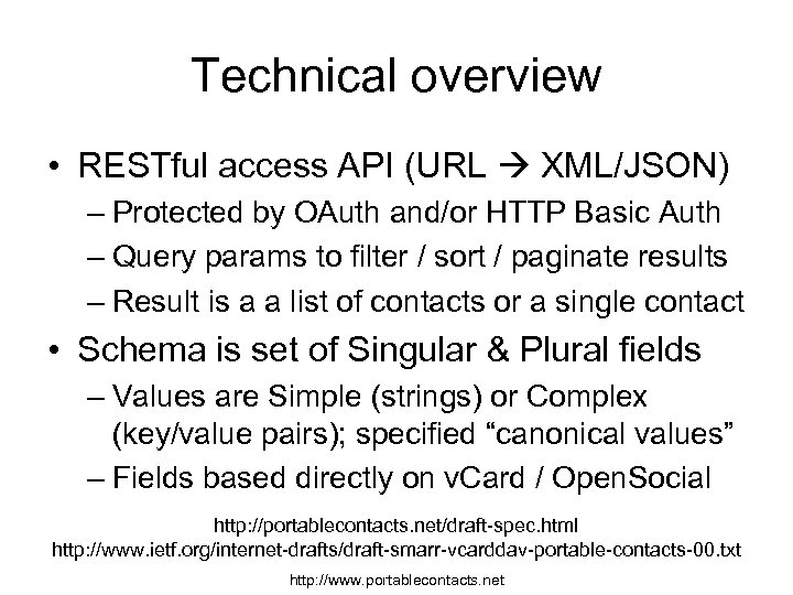 Technical overview • RESTful access API (URL XML/JSON) – Protected by OAuth and/or HTTP