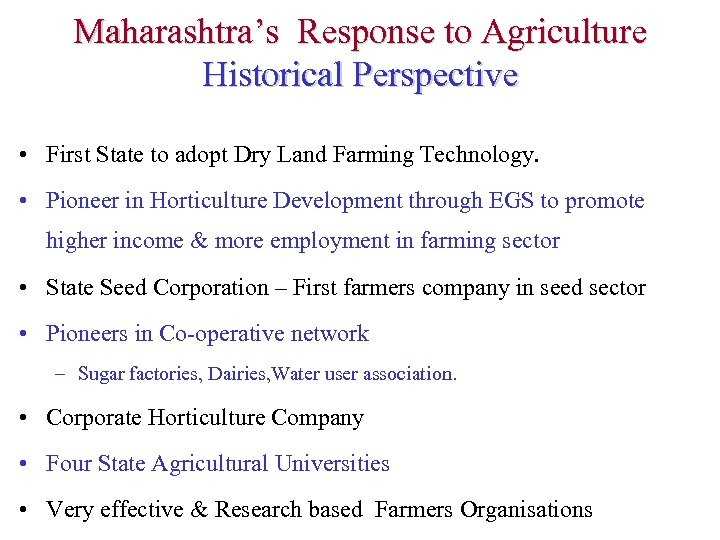 Maharashtra's Response to Agriculture Historical Perspective • First State to adopt Dry Land Farming