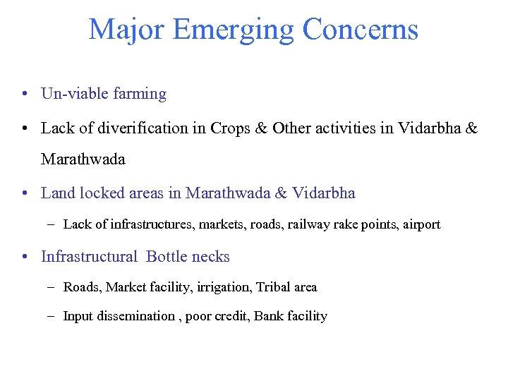 Major Emerging Concerns • Un-viable farming • Lack of diverification in Crops & Other