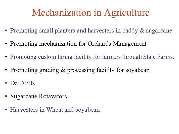 Mechanization in Agriculture • Promoting small planters and harvesters in paddy & sugarcane •