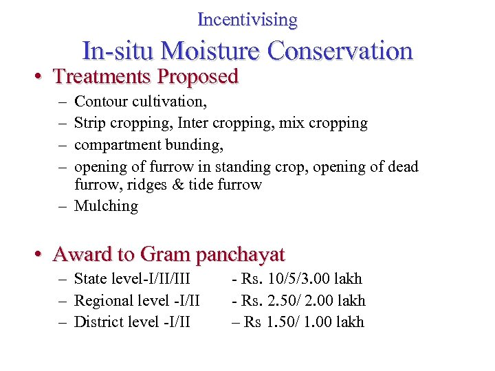 Incentivising In-situ Moisture Conservation • Treatments Proposed – – Contour cultivation, Strip cropping, Inter