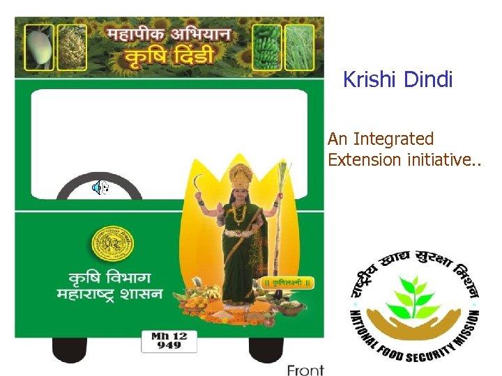 Krishi Dindi An Integrated Extension initiative. .