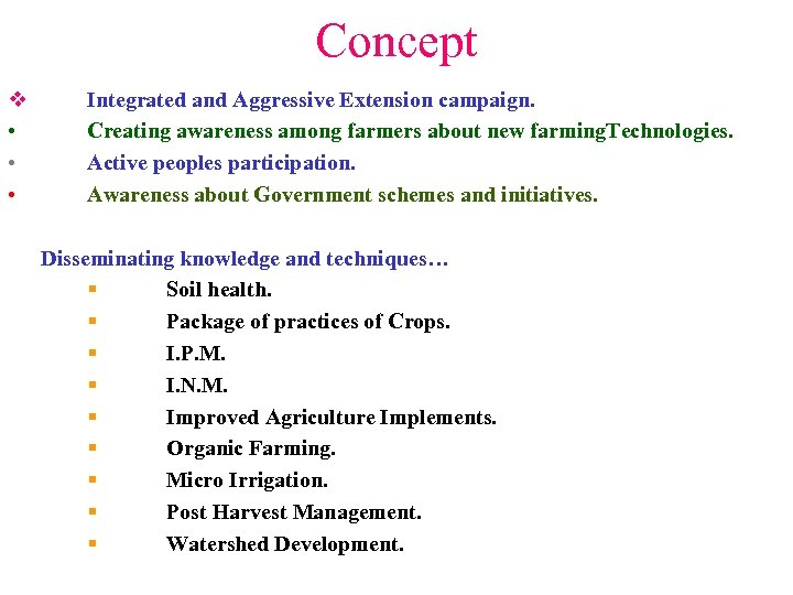 Concept v • • • Integrated and Aggressive Extension campaign. Creating awareness among farmers