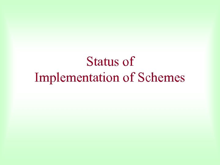 Status of Implementation of Schemes