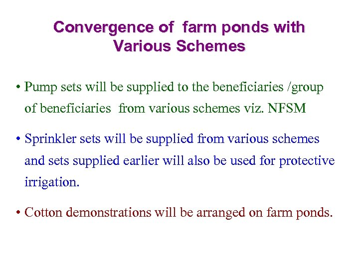 Convergence of farm ponds with Various Schemes • Pump sets will be supplied to