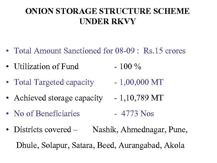 ONION STORAGE STRUCTURE SCHEME UNDER RKVY • Total Amount Sanctioned for 08 -09 :