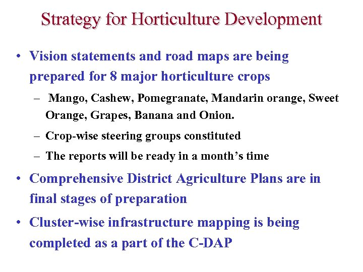 Strategy for Horticulture Development • Vision statements and road maps are being prepared for