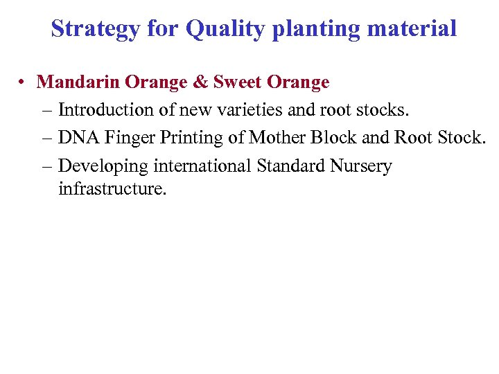 Strategy for Quality planting material • Mandarin Orange & Sweet Orange – Introduction of