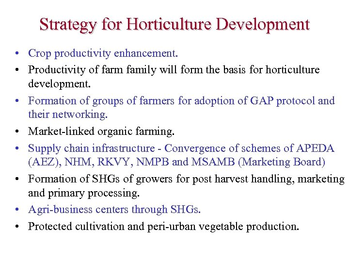 Strategy for Horticulture Development • Crop productivity enhancement. • Productivity of farm family will
