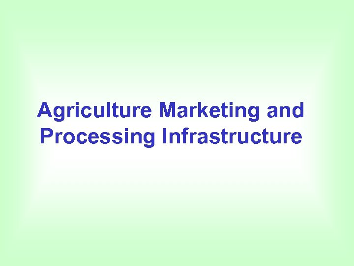 Agriculture Marketing and Processing Infrastructure