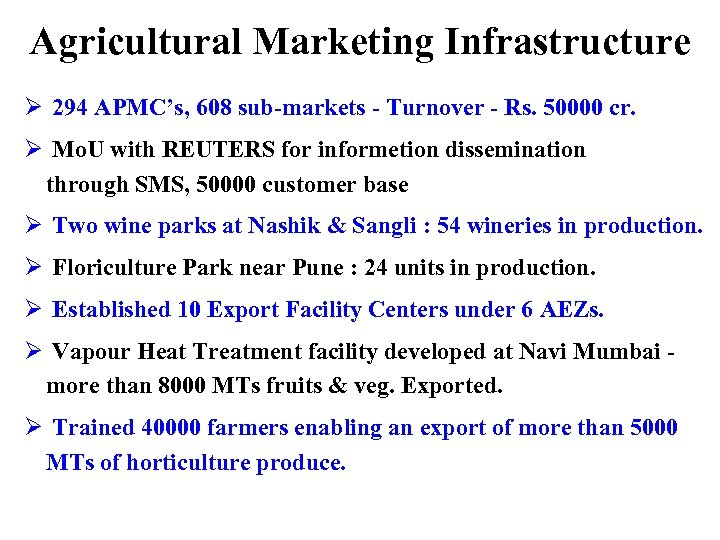 Agricultural Marketing Infrastructure Ø 294 APMC's, 608 sub-markets - Turnover - Rs. 50000 cr.