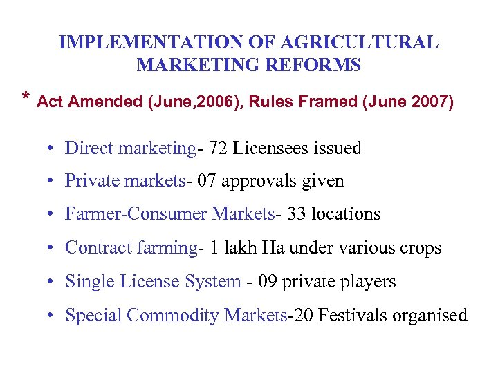 IMPLEMENTATION OF AGRICULTURAL MARKETING REFORMS * Act Amended (June, 2006), Rules Framed (June 2007)