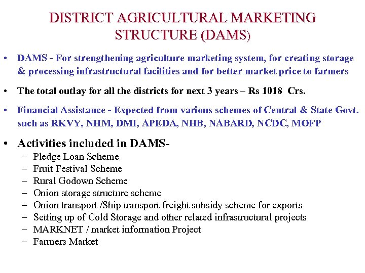 DISTRICT AGRICULTURAL MARKETING STRUCTURE (DAMS) • DAMS - For strengthening agriculture marketing system, for