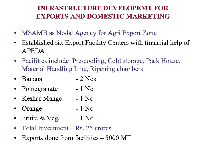 INFRASTRUCTURE DEVELOPEMT FOR EXPORTS AND DOMESTIC MARKETING • MSAMB as Nodal Agency for Agri