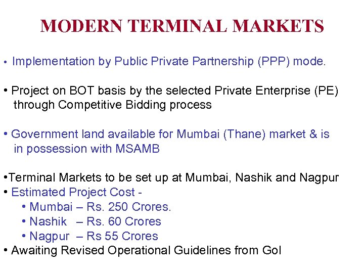 MODERN TERMINAL MARKETS • Implementation by Public Private Partnership (PPP) mode. • Project on