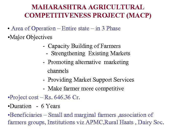 MAHARASHTRA AGRICULTURAL COMPETITIVENESS PROJECT (MACP) • Area of Operation – Entire state – in