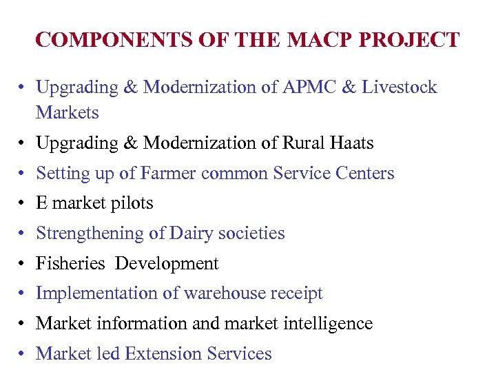 COMPONENTS OF THE MACP PROJECT • Upgrading & Modernization of APMC & Livestock Markets