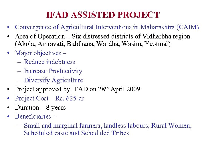 IFAD ASSISTED PROJECT • Convergence of Agricultural Interventions in Maharashtra (CAIM) • Area of