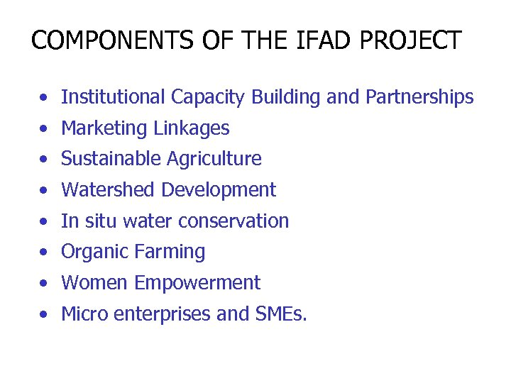 COMPONENTS OF THE IFAD PROJECT • Institutional Capacity Building and Partnerships • Marketing Linkages