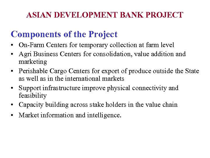 ASIAN DEVELOPMENT BANK PROJECT Components of the Project • On-Farm Centers for temporary collection