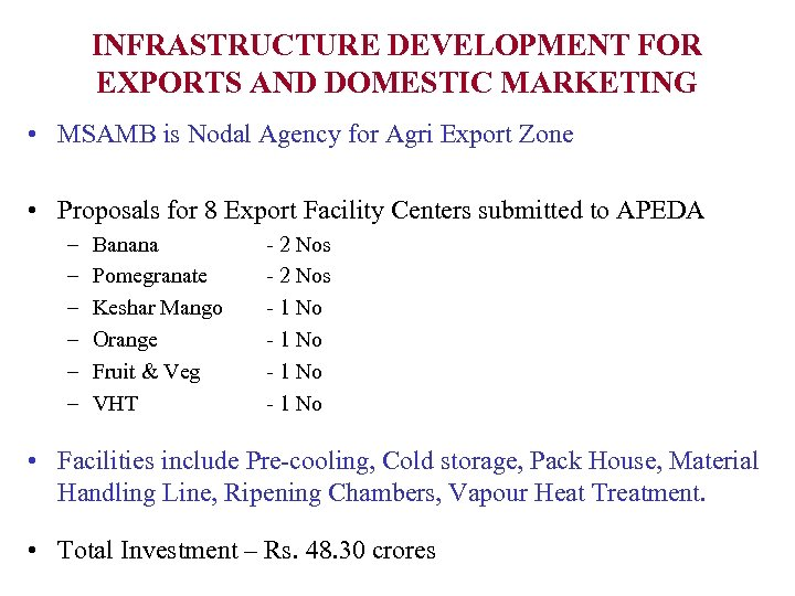 INFRASTRUCTURE DEVELOPMENT FOR EXPORTS AND DOMESTIC MARKETING • MSAMB is Nodal Agency for Agri