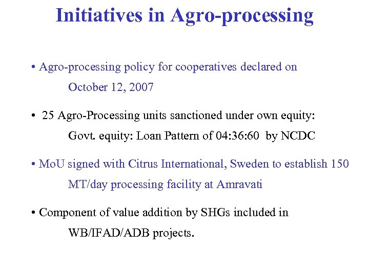 Initiatives in Agro-processing • Agro-processing policy for cooperatives declared on October 12, 2007 •