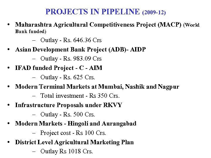 PROJECTS IN PIPELINE (2009 -12) • Maharashtra Agricultural Competitiveness Project (MACP) (World Bank funded)