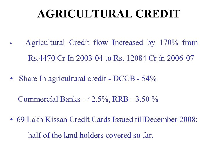 AGRICULTURAL CREDIT • Agricultural Credit flow Increased by 170% from Rs. 4470 Cr In