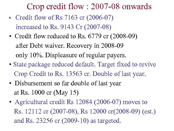 Crop credit flow : 2007 -08 onwards • Credit flow of Rs 7163 cr