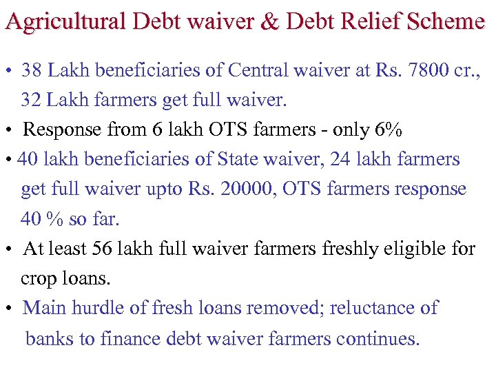 Agricultural Debt waiver & Debt Relief Scheme • 38 Lakh beneficiaries of Central waiver