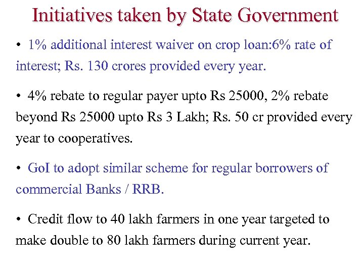 Initiatives taken by State Government • 1% additional interest waiver on crop loan: 6%