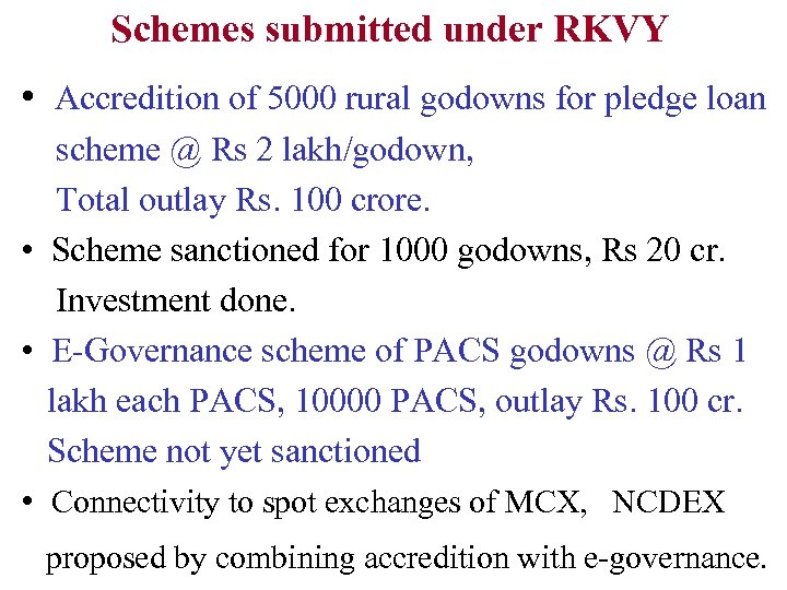 Schemes submitted under RKVY • Accredition of 5000 rural godowns for pledge loan scheme