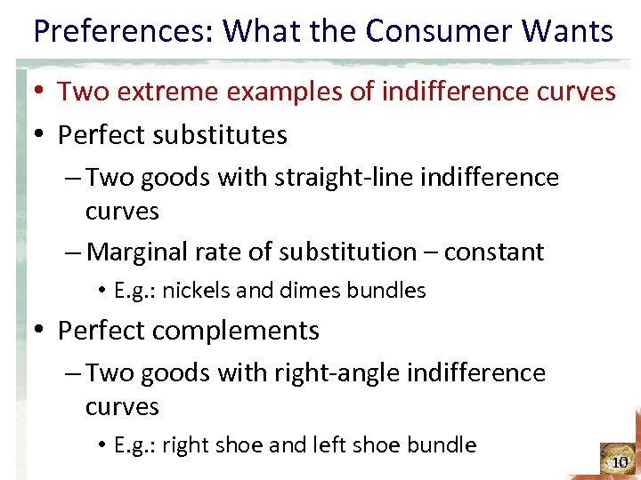 Preferences: What the Consumer Wants • Two extreme examples of indifference curves • Perfect